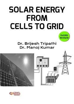 Solar Energy From Cells To Grid By Dr. Brijesh Tripathi & Dr. Manoj Kumar